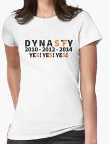 DYNASTY San Francisco Giants 10 12 14 Yes Yes YES 3 World Series  Womens Fitted T-Shirt