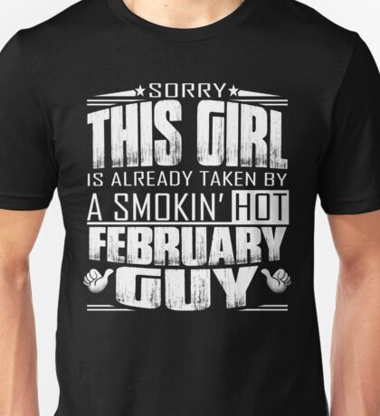 Sorry This Girl Is Already Taken By A Smokin Hot February Guy Unisex T-Shirt