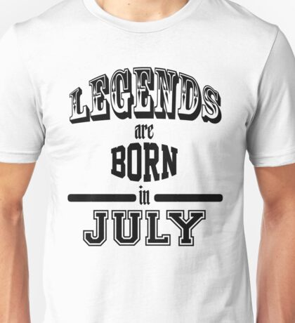 Legends are born in July - Black Unisex T-Shirt