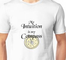 My intuition is my compass Unisex T-Shirt