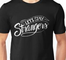 Let's Stay Strangers - Funny Humor Saying  Unisex T-Shirt