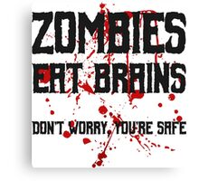 Zombies eat brains, but you are safe ;) Canvas Print