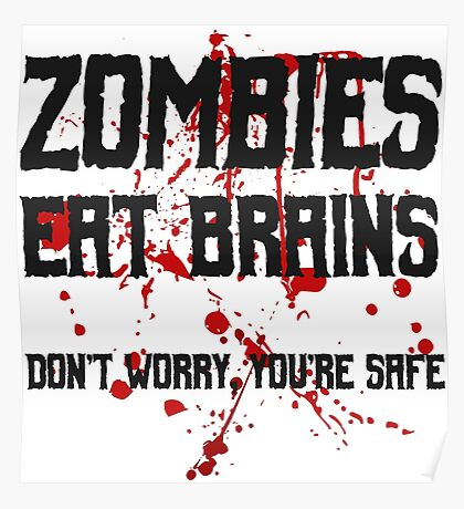 Zombies eat brains, but you are safe ;) Poster