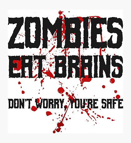 Zombies eat brains, but you are safe ;) Photographic Print