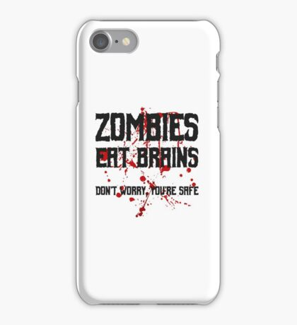 Zombies eat brains, but you are safe ;) iPhone Case/Skin