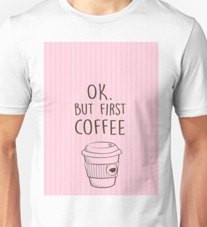 Ok,but first coffe Unisex T-Shirt