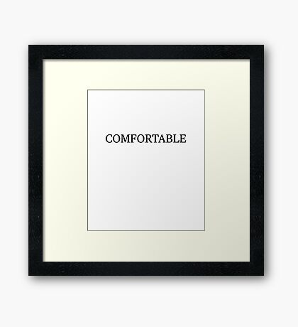 Funny Humor Sarcastic Comfortable in Black Novelty Framed Print