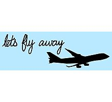 Let's Fly Away Photographic Print