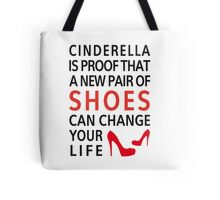 Cinderella is proof that a new pair of shoes can change your life Tote Bag