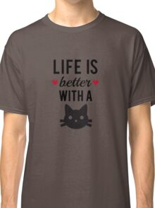 Life is better with a cat, text design, word art Classic T-Shirt