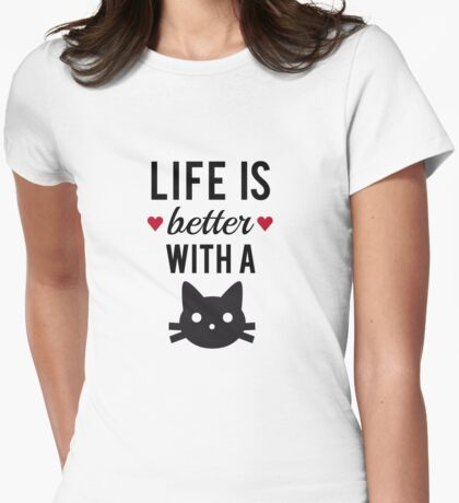 Life is better with a cat, text design, word art Womens Fitted T-Shirt