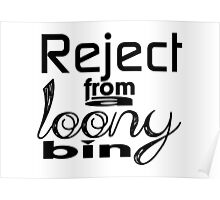 Reject from a loony bin Poster