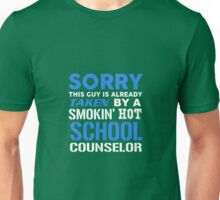 This Guy Taken By A Smokin Hot School Counselor Unisex T-Shirt