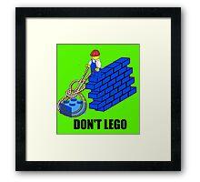 Don't Lego Framed Print