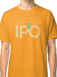 Seed To Ipo Entrepreneur Business Text Classic T-Shirt