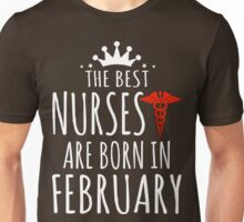THE BEST NURSES ARE BORN IN FEBRUARY T-Shirt Unisex T-Shirt