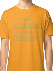 LEGENDS ARE BORN IN FEBRUARY Classic T-Shirt