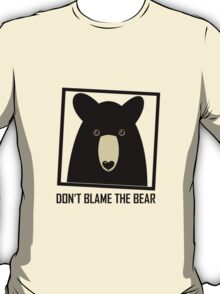 DON'T BLAME THE BLACK BEAR T-Shirt