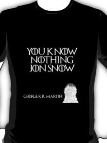 You know nothing Jon Snow - George R. R. Martin - Game of Thrones T-Shirt