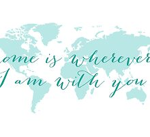 World map, Home is wherever I am with you by beakraus