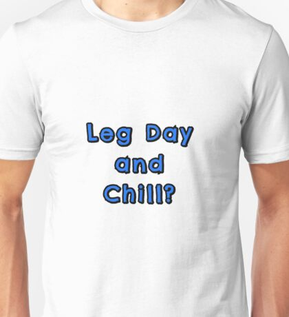 Leg day and chill!  Unisex T-Shirt