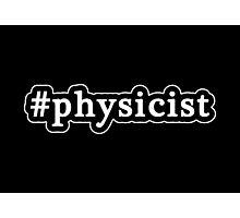 Physicist - Hashtag - Black & White Photographic Print