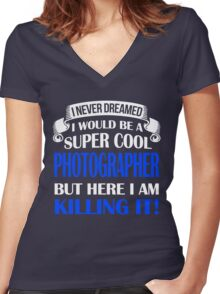 A Super Cool Photographer  Women's Fitted V-Neck T-Shirt