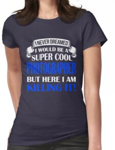A Super Cool Photographer  Womens Fitted T-Shirt