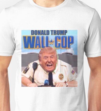 Donald Trump Wall Cop Unisex T-Shirt