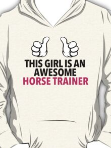 Funny 'This Girl is an Awesome Horse Trainer' T-Shirt and Accessories T-Shirt