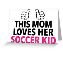 Funny 'This Mom Loves Her Soccer Kid' Hoodie & Accessories Greeting Card