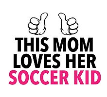 Funny 'This Mom Loves Her Soccer Kid' Hoodie & Accessories Photographic Print