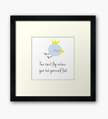 You can't fly unless you let yourself fall Framed Print