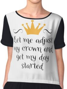 Let me adjust my crown and get my day started Chiffon Top