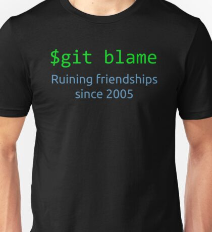 git blame - ruining friendships since 2005 Unisex T-Shirt