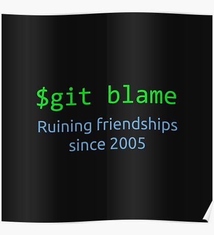 git blame - ruining friendships since 2005 Poster