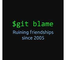 git blame - ruining friendships since 2005 Photographic Print