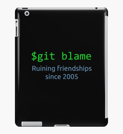 git blame - ruining friendships since 2005 iPad Case/Skin