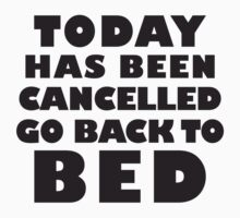 Today Has Been Cancelled Go Back To Bed, Black Ink | Funny Lazy Day Quote Shirt One Piece - Short Sleeve