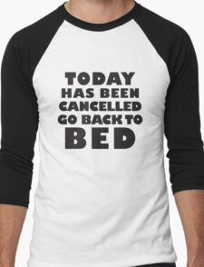 Today Has Been Cancelled Go Back To Bed, Black Ink | Funny Lazy Day Quote Shirt Men's Baseball ¾ T-Shirt