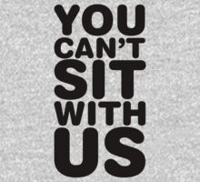 You Can't Sit With Us, Black Ink | Mean Girls Quotes, Mean Girls Shirt, Mean Girls Stuff by Tradecraft Apparel