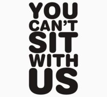 You Can't Sit With Us, Black Ink | Mean Girls Quotes, Mean Girls Shirt, Mean Girls Stuff Kids Clothes