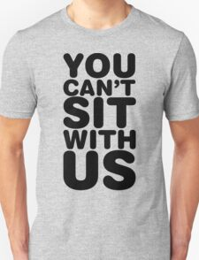 You Can't Sit With Us, Black Ink | Mean Girls Quotes, Mean Girls Shirt, Mean Girls Stuff Unisex T-Shirt