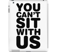 You Can't Sit With Us, Black Ink | Mean Girls Quotes, Mean Girls Shirt, Mean Girls Stuff iPad Case/Skin
