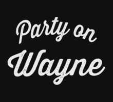Party On Wayne | Waynes World Best Friends Tees 2/2 by Tradecraft Apparel