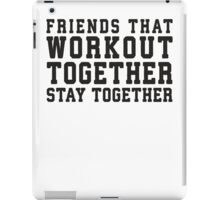 Friends That Work Out Together Stay Together | Best Friends Womens Workout Fitness Shirts iPad Case/Skin