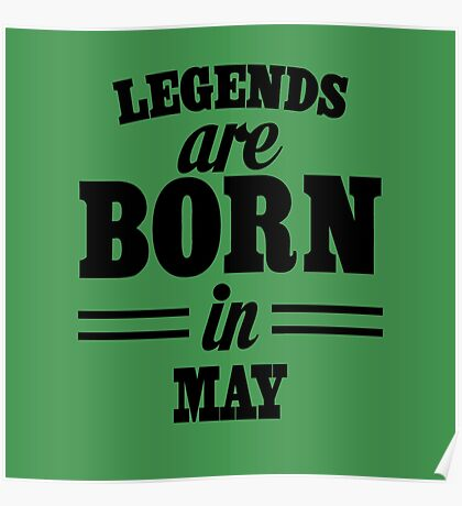 Legends are born in May Poster