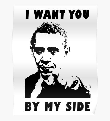 Obama Meme - I want you by my side Poster