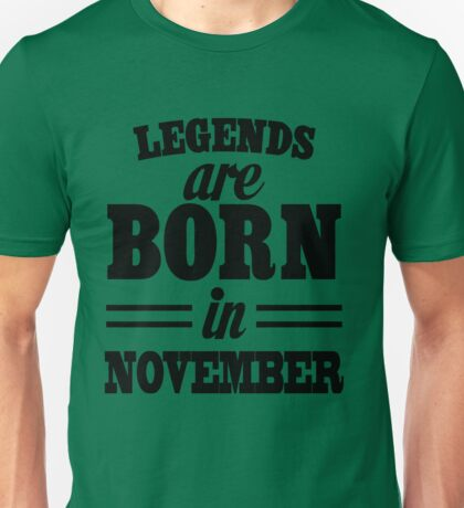 Legends are born in November Unisex T-Shirt