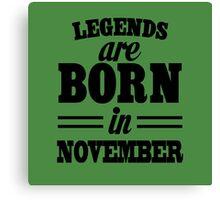 Legends are born in November Canvas Print